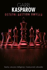 Książka 'Ostatni bastion umysłu' Garriego Kasparowa, tłumaczenie: Michał Romanek (fot. Materiały prasowe)