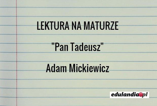 Lektury Tematy Maturalne Pan Tadeusz Adama Mickiewicza