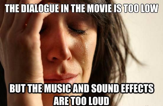 Mem First World Problems: Dialogi w filmie są cicho, natomiast muzyka i efekty dźwiękowe głośno