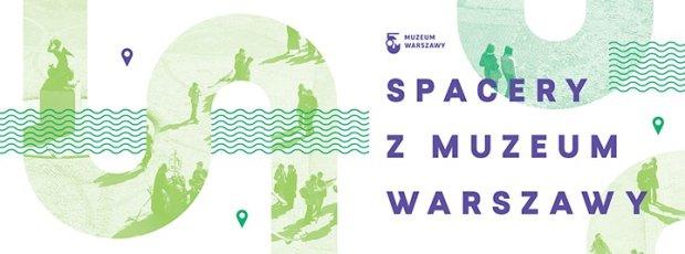 Muzeum Warszawy otwiera cykl spacerów