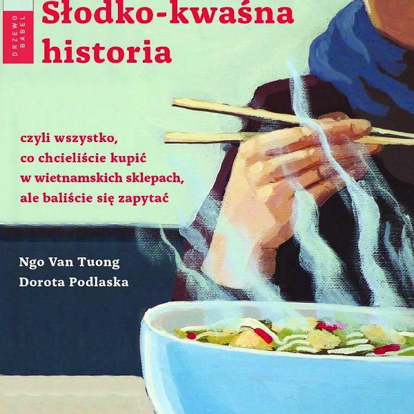 Książka kulinarna 'Słodko-kwaśna historia' Ngo Van Tuonga i Doroty Podlaskiej