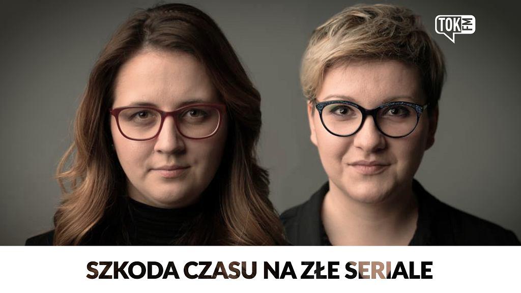 od lewej: Zuzanna Piechowicz i Anna Piekutowska, autorki podcastu 'Szkoda czasu na złe seriale'