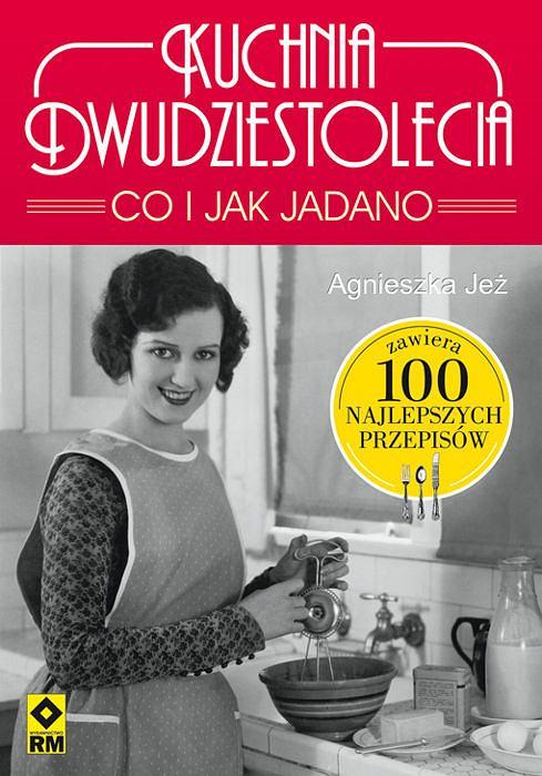 Okładka książki: 'Kuchnia Dwudziestolecia. CO i jak jadano' Agnieszki Jeż, wydawnictwa RM