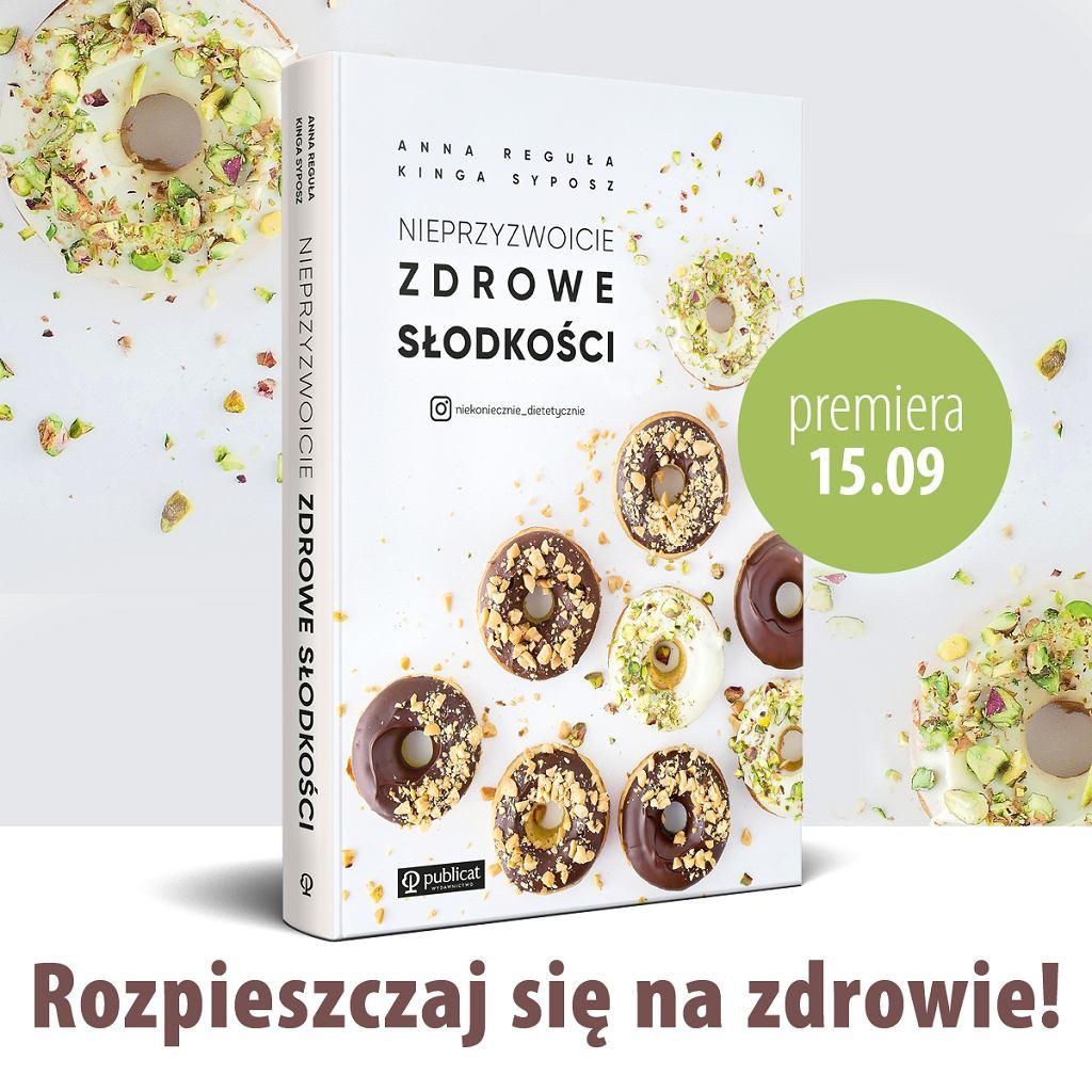 Nieprzyzwoicie zdrowe słodycze, Anny Reguły i Kingi Syposz, wydawnictwo Publicat