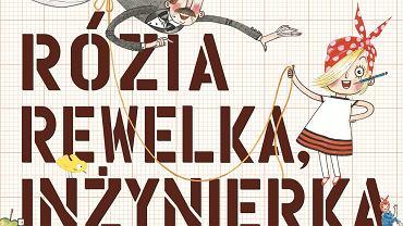 'Rózia Rewelka, inżynierka' Wydawnictwo Kinderkulka