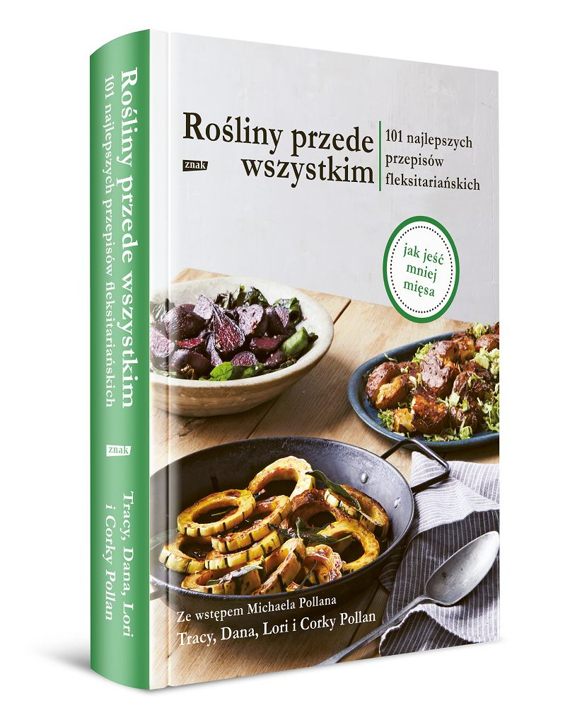 'Rośliny przede wszystkim. 101 najlepszych przepisów fleksitariańskich' wydawnictwa Znak.