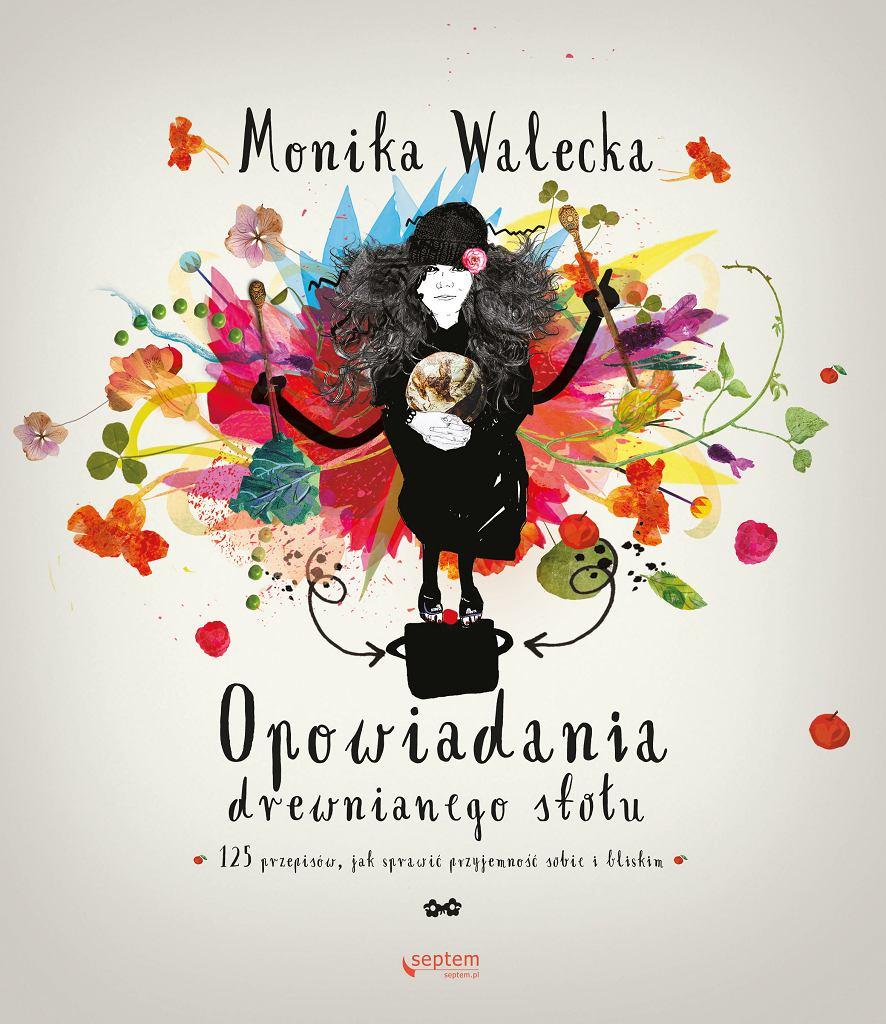28 listopada premiera książki Moniki Waleckiej 'Opowiadania drewnianego stołu. 125 przepisów, jak sprawić przyjemność bliskim i sobie'