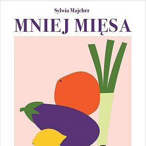 'Mniej mięsa. Jak zostać fleksitarianinem, by pomóc sobie i planecie'   Sylwii Majcher, (wydawnictwo Buchmann)