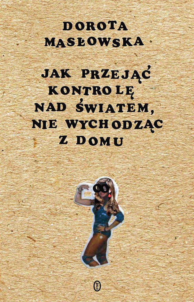 Dorota Masłowska 'Jak przejąć kontrolę nad światem, nie wychodząc z domu', Wydawnictwo Literackie / Materiały prasowe