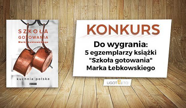 'Szkoła gotowania. Kuchnia polska' Marka Łebkowskiego