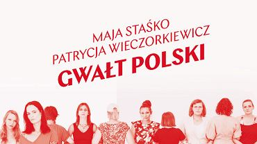 'Gwałt polski' Mai Staśko i Patrycji Wieczorkiewicz