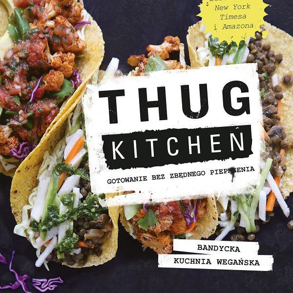 'Thug Kitchen. Gotowanie bez zbędnego pieprzenia'