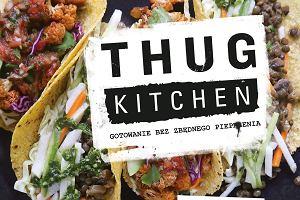 """""""Thug Kitchen. Gotowanie bez zbędnego pieprzenia"""""""