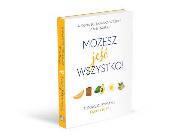 Książka 'Możesz jeść wszystko' rozwiewa wiele wątpliwości dotyczących odżywiania.