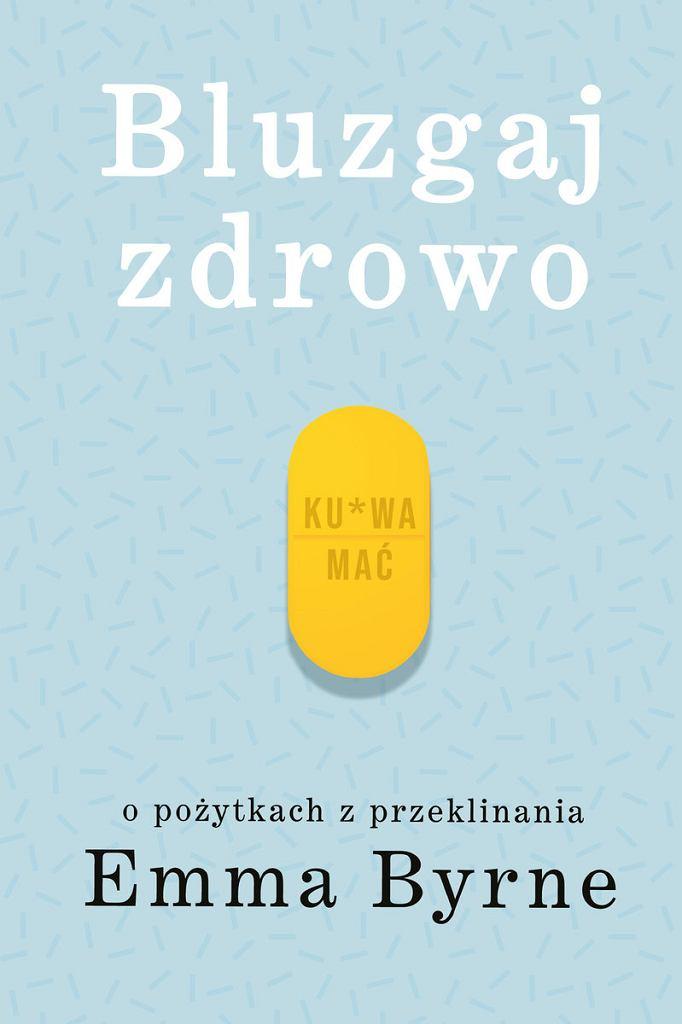 Okładka książki 'Bluzgaj zdrowo. O pożytkach z przeklinania' Emmy Byrne. Wydawnictwo Buchmann