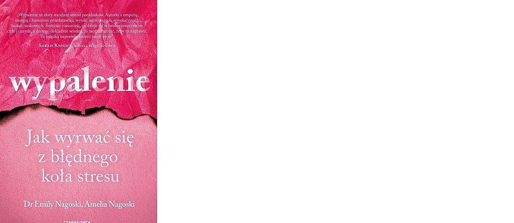 'Wypalenie. Jak wyrwać się z błędnego koła stresu', Amelia Nagoski, Emily Nagoski, tłum. Agata Ostrowska, wyd.: Czarna Owca