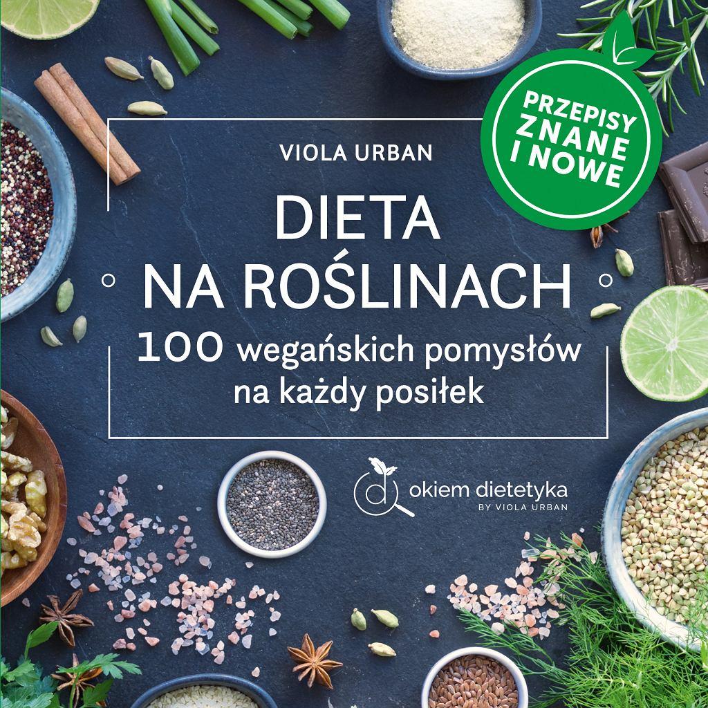 'Dieta na roślinach. 100 wegańskich przepisów na każdy posiłek', autorstwa Violi Urban, wydana przez wydawnictwo Publicat