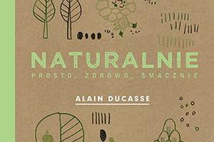 """""""Naturalnie"""" Alaina Ducasse'a"""