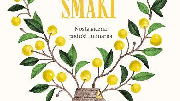'Sielskie smaki. Nostalgiczna podróż kulinarna' Oli Hercules (wydawnictwo Prószyński i S-ka)