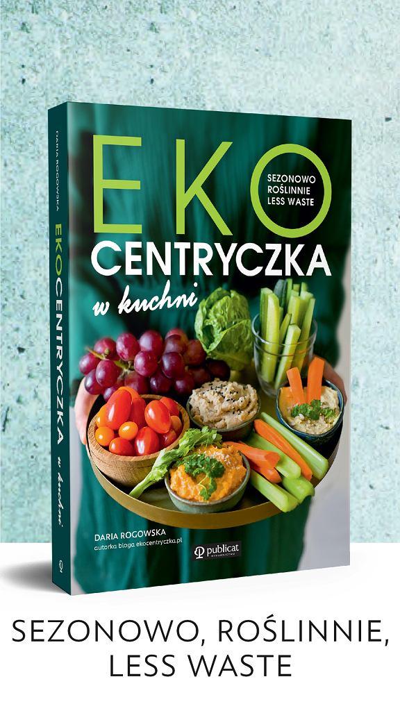 'Ekocentryczka w kuchni. Sezonowo, roślinnie, less waste', wydawnictwo Publicat
