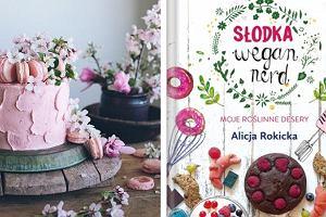 Roślinne desery od Wegan Nerd. Wypróbuj przepisy znanej blogerki!