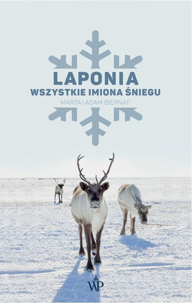 Marta i Adam Biernat, 'Laponia. Wszystkie imiona śniegu', Wydawtnictwo Poznańskie, Poznań 2018 (okładka książki)