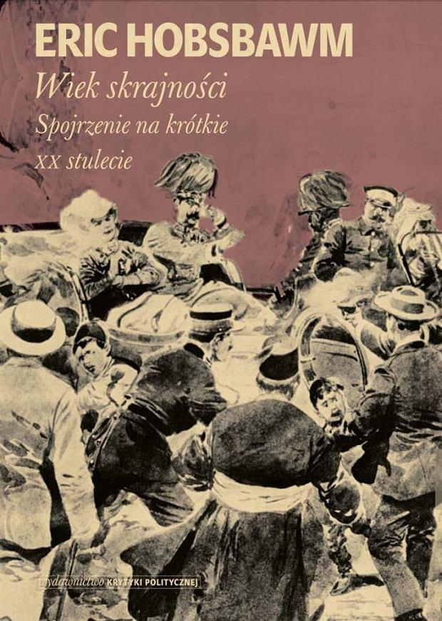 Eric Hobsbawm, 'Wiek skrajności. Spojrzenie na krótkie XX stulecie'