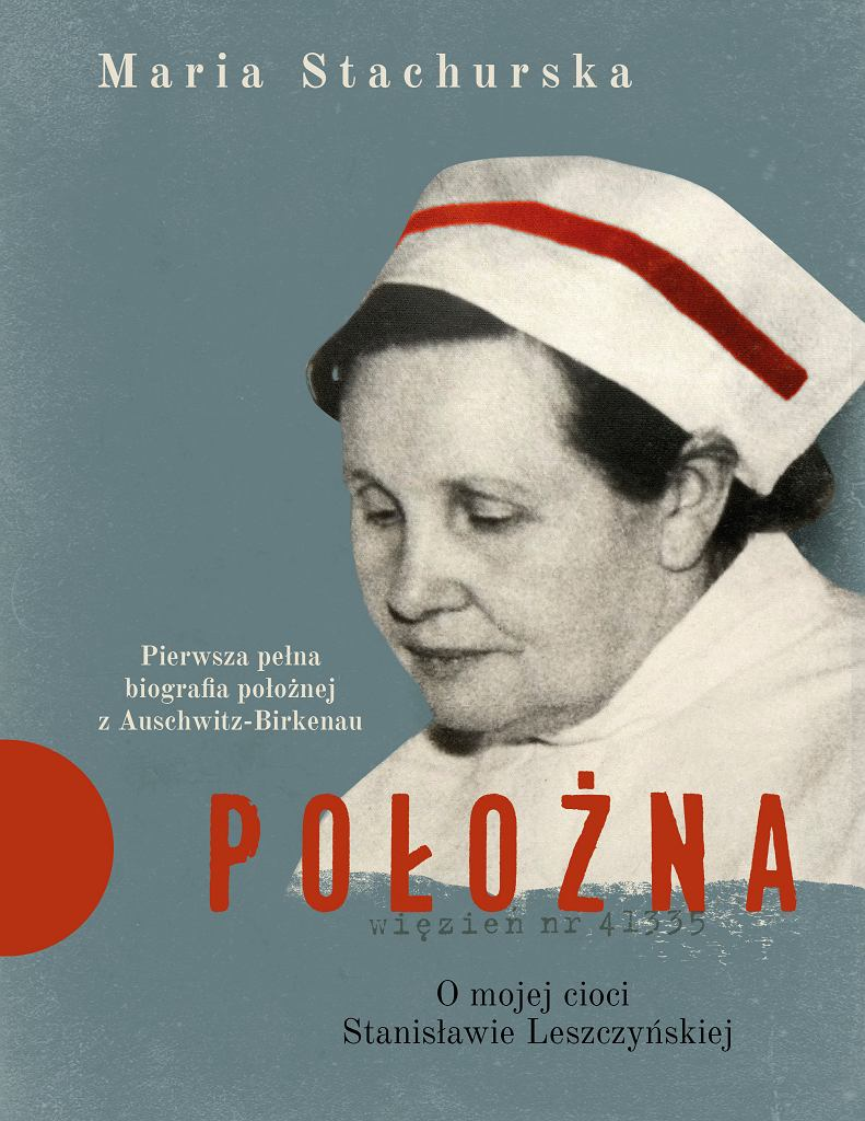 Położna. O mojej cioci Stanisławie Leszczyńskiej,  Maria Stachurska