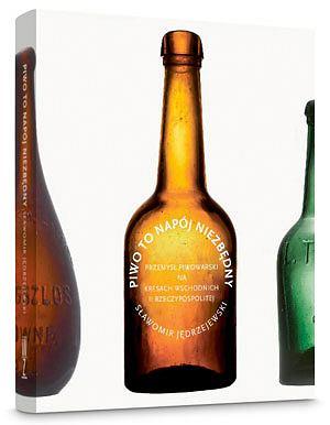 Przedwojenne Wilno: kronika piwnych występków, piwo, alkohol, Piwo to napój niezbędny. Przemysł piwowarski na Kresach Wschodnich II Rzeczypospolitej