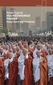 Książka 'Kraj niespokojnego poranka. Pamięć i bunt w Korei Południowej' Romana Husarskiego (fot. Materiały prasowe)