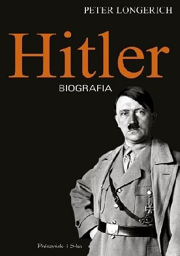 Peter Longerich, 'Hitler. Biografia', Prószyński i Sk-a, tłum. Michał Antkowiak