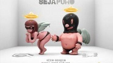 Żyj w czystości. Bezpieczny seks nigdy nie jest złem: to hasło przewodnie brazylijskiej kampanii promującej stosowanie prezerwatyw.