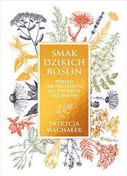 Książka 'Smak dzikich roślin' Patrycji Machałek (fot. Materiały prasowe)