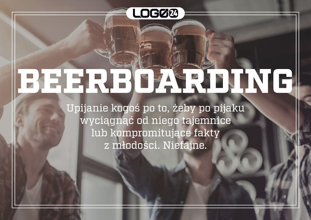 Beerboarding - upijanie kogoś po to, żeby po pijaku wyciągnąć od niego tajemnice lub kompromitujące fakty z młodości. Niefajne.