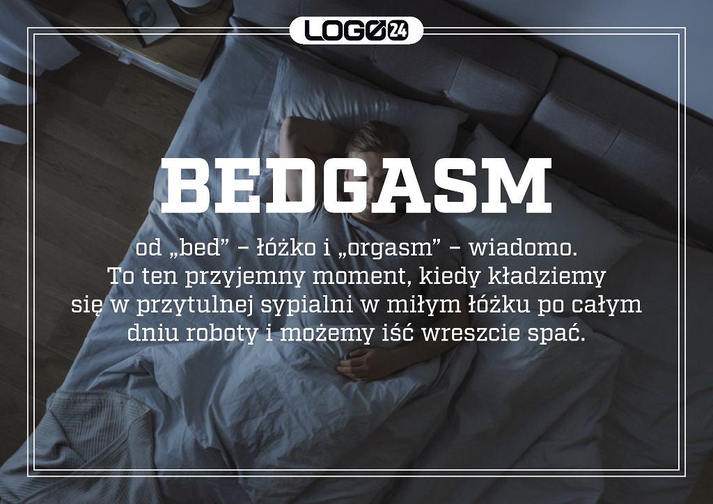 Bedgasm - od 'bed' - łóżko i 'orgasm' - wiadomo. To ten przyjemny moment, kiedy kładziemy się w przytulnej sypialni w miłym łóżku po całym dniu roboty i możemy iść wreszcie spać.