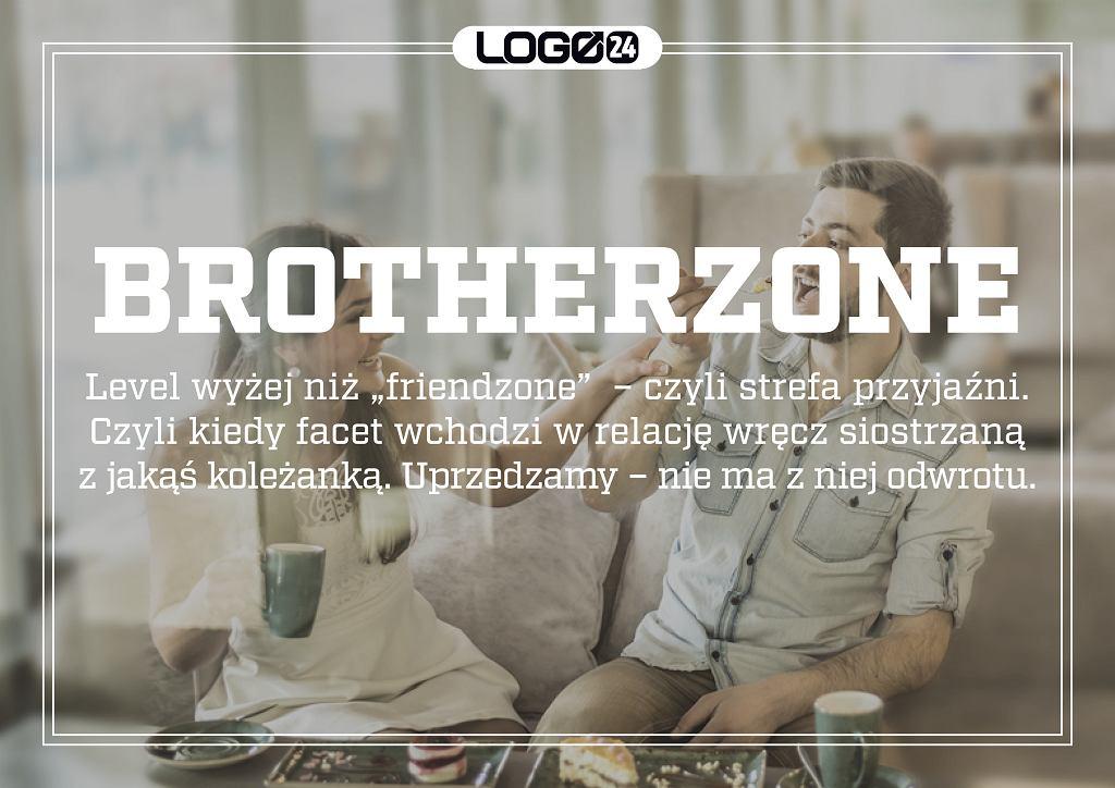 Brotherzone - level wyżej niż 'friendzone' - czyli strefa przyjaźni. Czyli kiedy facet wchodzi w relację wręcz siostrzaną z jakąś koleżanką. Uprzedzamy - nie ma z niej odwrotu.