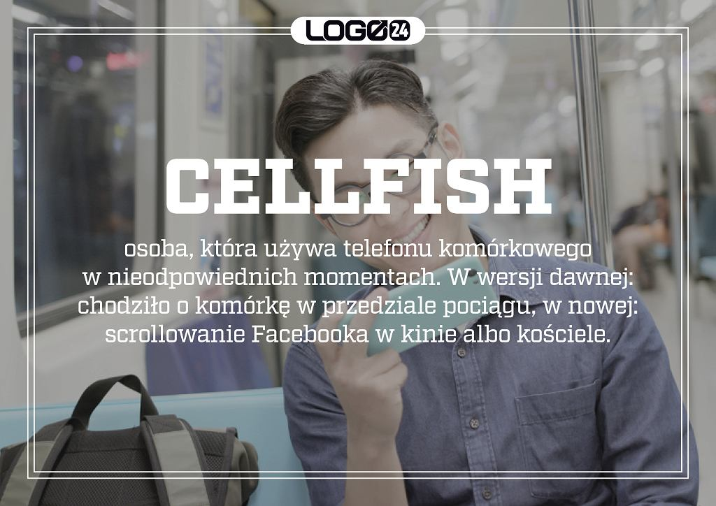 Cellfish - osoba, która używa telefonu komórkowego w nieodpowiednich momentach. W wersji dawnej: chodziło o komórkę w przedziale pociągu, w nowej: i scrollowanie Facebooka w kinie albo kościele.