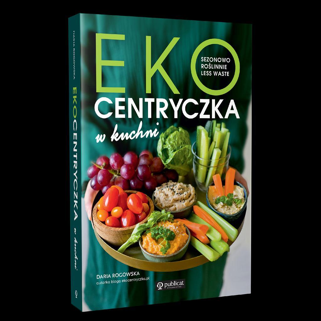 Książka kulinarna Darii Rogowskiej 'Ekocentryczka w kuchni. Sezonowo, roślinnie, less waste' (wydawnictwo Publicat) ukaże się 2 czerwca