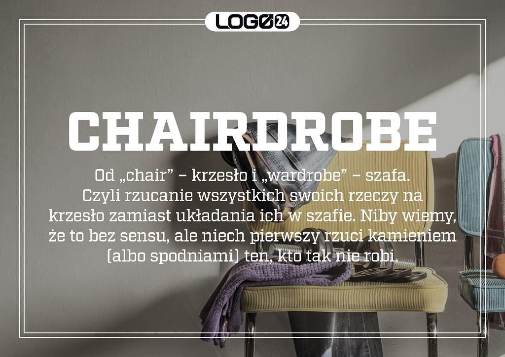 Chairdrobe - od 'chair' - krzesło i 'wardrobe' - szafa. Czyli rzucanie wszystkich swoich rzeczy na krzesło zamiast układania ich w szafie. Niby wiemy, że to bez sensu, ale niech pierwszy rzuci kamieniem (albo spodniami) ten, co tak nie robi.