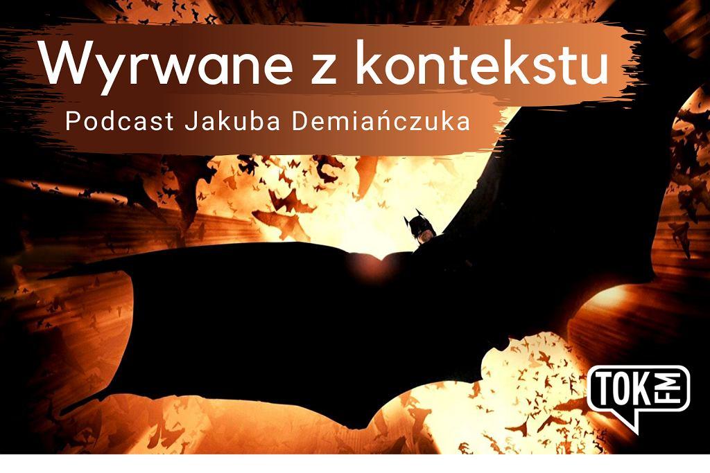 Podcast TOK FM - Wyrwane z Kontekstu. Zaprasza Jakub Demiańczuk