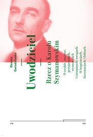 Książka 'Uwodziciel. Rzecz o Karolu Szymanowskim' Danuty Gwizdalanki (fot. Materiały prasowe)