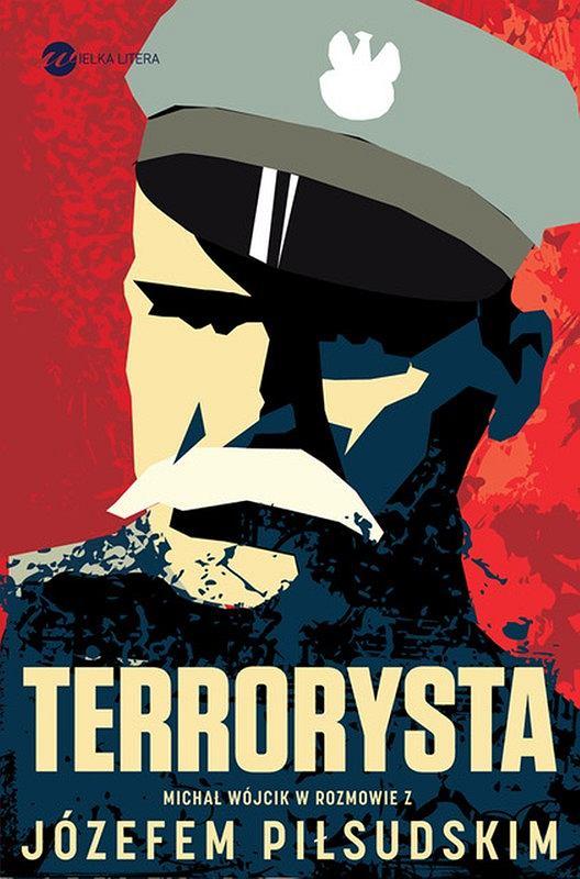 'Terrorysta. Michał Wójcik w rozmowie z Józefem Piłsudskim',