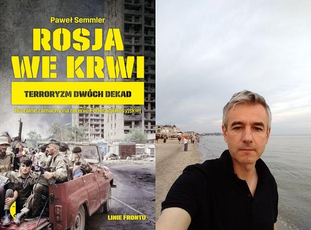 Paweł Semmler, autor książki 'Rosja we krwi' (fot. Archiwum prywatne)