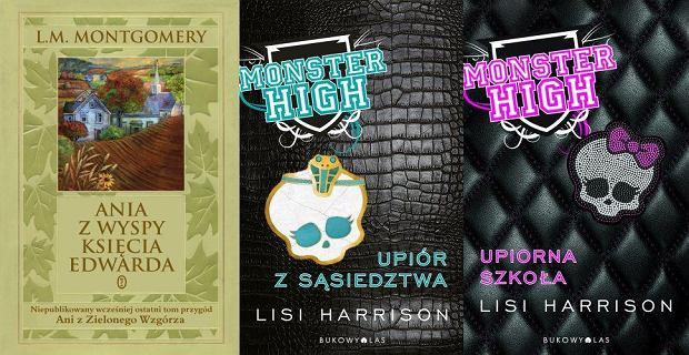 Monster High. Upiorna szkoła i Upiór z sąsiedztwa Lisi Harrison; Ania z Wyspy Księcia Edwarda Lucy Maud Montgomery