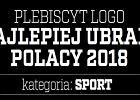 Najlepiej ubrani Polacy 2018 - kategoria Sport. Głosuj w plebiscycie magazynu LOGO