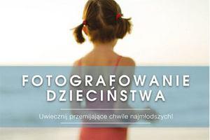 Jak zrobić dziecku dobre zdjęcia? Dowiecie się z tej książki!