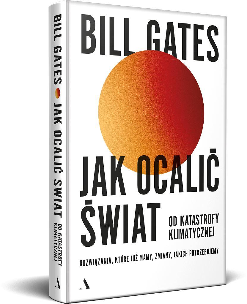 Bill Gates, 'Jak ocalić świat od katastrofy klimatycznej. Rozwiązania, które już mamy, zmiany, jakich potrzebujemy'