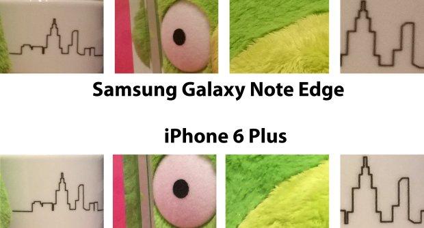 Porównanie zdjęć robionych przez Samsunga Galaxy Note Edge i iPhone'a 6 Plus