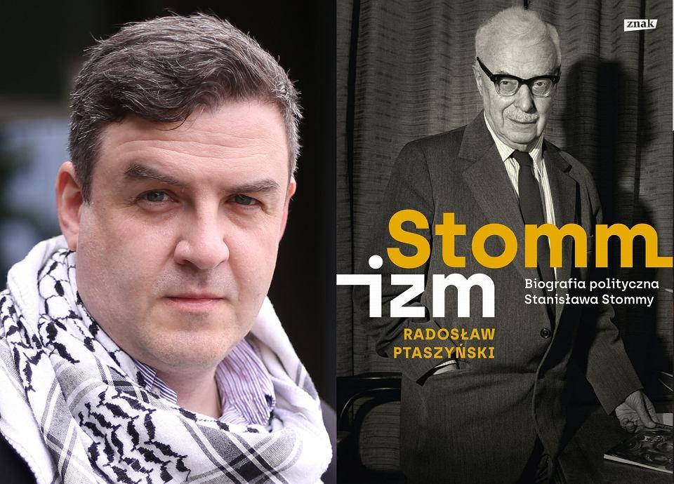 'Stommizm. Biografia polityczna Stanisława Stommy', Radosław Ptaszyński
