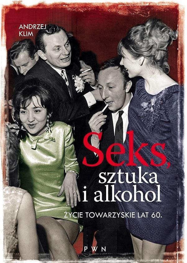 Okładka książki 'Seks, sztuka i alkohol. Życie towarzyskie lat 60' Andrzeja Kobieli